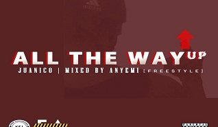 Juanico - All The Way Up (Mixed By Anyemi) (FreeStyle)