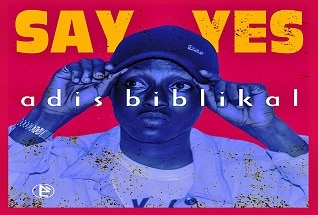 Adis Biblikal - Say Yes (Prod. By Eka One)