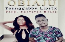 Younggabby Lipstic - OBIAJU (Produced by Survivor Beatz)